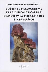 Carol Forgash et Margaret Copeley - Guérir le traumatisme et la dissociation par l'EMDR et la thérapie des états du Moi.