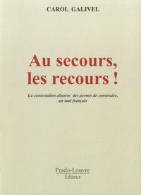 Carol Galivel - Au secours, les recours ! - La contestation abusive des permis de construire, un mal français.