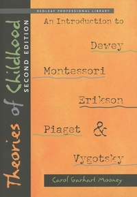 Carol Garhart Mooney - Theories of Childhood : An Introduction to Dewey, Montessori, Erikson, Piaget, and Vygotsky.