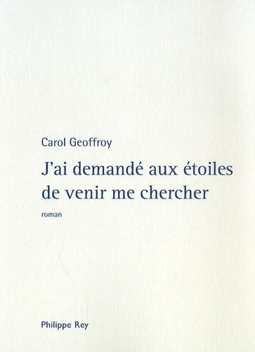 Carol Geoffroy - J'ai demandé aux étoiles de venir me chercher.