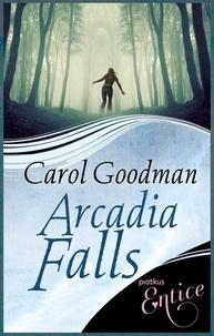 Carol Goodman - Arcadia Falls.