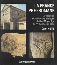 Carol Heitz et  Collectif - La France pré-romane : archéologie et architecture religieuse du Haut Moyen Âge, du IVe siècle à l'an mille.