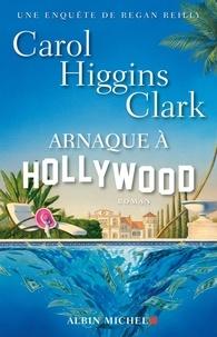 Carol Higgins Clark et Carol Higgins Clark - Arnaque à Hollywood.