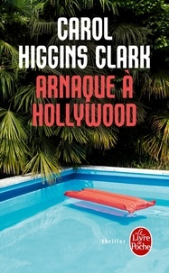 Carol Higgins Clark - Arnaque à Hollywood - Une enquête de Regan Reilly.