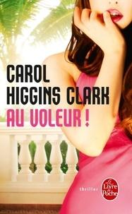 Carol Higgins Clark - Au voleur ! - Une enquête de Regan Reilly.