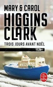 Carol Higgins Clark et Mary Higgins Clark - Trois jours avant Noël.