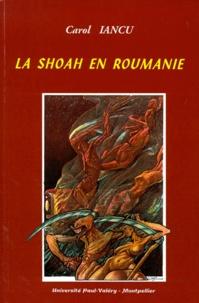 Carol Iancu - La Shoah en Roumanie - Les Juifs sous le régime d'Antonescu, 1940-1944, documents diplomatiques français inédits.