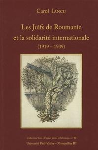 Carol Iancu - Les Juifs de Roumanie et la solidarité internationale - Documents diplomatiques inédits (1919-1939).