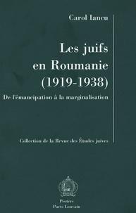 Carol Iancu - Les juifs en Roumanie (1919-1938) - De l'émancipation à la marginalisation.