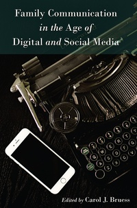 Carol j. Bruess - Family Communication in the Age of Digital and Social Media.