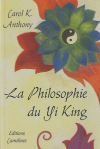 Carol-K Anthony - La philosophie du Yi King.