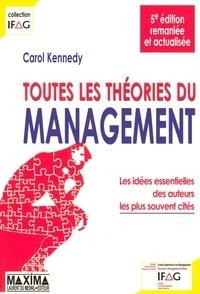 Carol Kennedy - Toutes les théories du management - Les idées essentielles des auteurs les plus souvent cités.