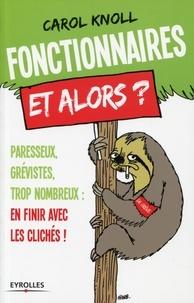 Fonctionnaires, et alors ? - Paresseux, grévistes, trop nombreux : en finir avec les clichés!.pdf
