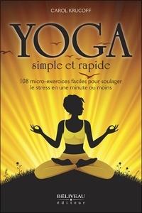 Carol Krucoff - Yoga simple et rapide - 108 micro-exercices faciles pour soulager le stress en une minute ou moins.