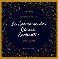Carol Longatte et Illustration Judy - Le Grimoire des Contes Enchantés.