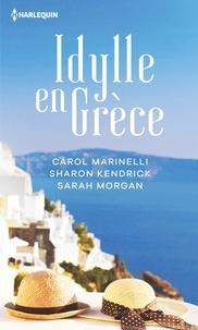 Carol Marinelli et Sharon Kendrick - Idylle en Grèce - La rose indomptable ; La maîtresse du milliardaire grec ; L'orgueil de Zander Volakis.