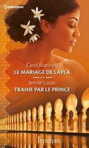 Carol Marinelli et Jennie Lucas - Le mariage de Layla - Trahie par le prince.