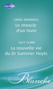 Carol Marinelli et Lucy Clark - Le miracle d'un hiver - La nouvelle vie du Dr Summer Hoyts (Harlequin Blanche).