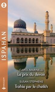 Carol Marinelli et Susan Stephens - Le prix du devoir - Trahie par le cheikh.