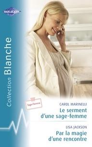 Carol Marinelli et Lisa Jackson - Le serment d'une sage-femme - Par la magie d'une rencontre (Harlequin Blanche).