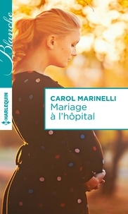 Carol Marinelli - Mariage à l'hôpital - Harlequin collection Blanche.