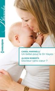 Carol Marinelli et Alison Roberts - Un bébé pour le Dr Hayes - Docteur sans coeur ?.