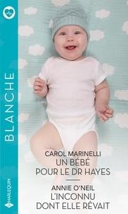 Carol Marinelli et Annie O'Neil - Un bébé pour le Dr Hayes - L'inconnu dont elle rêvait.