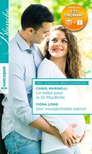 Carol Marinelli et Fiona Lowe - Un bébé pour le Dr MacBride - Son insupportable patron.