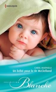 Carol Marinelli - Un bébé pour le Dr McClelland.