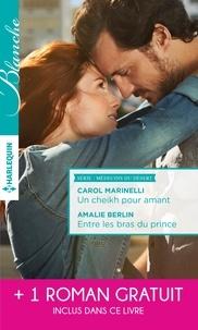 Carol Marinelli et Amalie Berlin - Un cheikh pour amant - Entre les bras du prince - Un mystérieux patient.
