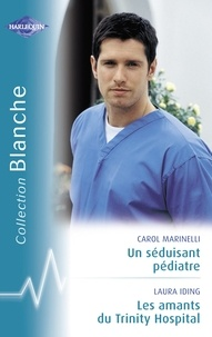 Carol Marinelli et Laura Iding - Un séduisant pédiatre - Les amants du Trinity Hospital (Harlequin Blanche).