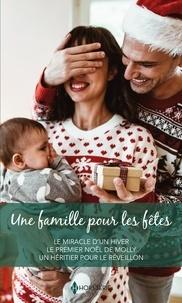 Carol Marinelli et Susan Meier - Une famille pour les fêtes - Le miracle d'un hiver - Le premier Noël de Molly - Un héritier pour le réveillon.