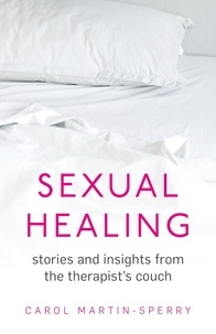 Carol Martin-Sperry - Sexual Healing - Stories and insights from the therapist`s couch.