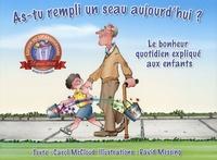 Carol McCloud et David Messing - As-Tu Rempli Un Seau Aujourd'hui ? - Le bonheur quotidien expliqué aux enfants.