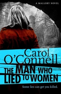 Carol O'Connell - The Man Who Lied to Women - Kathy Mallory: Book Two.
