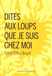 Carol Rifka Brunt - Dites aux loups que je suis chez moi.