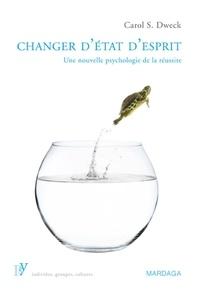 Carol S. Dweck - Changer d'état d'esprit - Une nouvelle psychologie de la réussite.