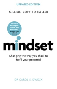Carol S. Dweck - Mindset - Changing The Way You think To Fulfil Your Potential.