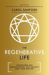 Carol Sanford - The Regenerative Life - Transform any organization, our society, and your destiny.