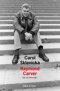 Carol Sklenicka - Raymond Carver - Une vie d'écrivain.