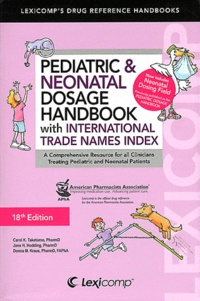 Carol Taketomo et Jane Hurlburt Hodding - Pediatric & Neonatal Dosage Handbook with International Trade Names Index - A Comprehensive Resource for all Clinicians Treating Pediatric and Neonatal Patients.