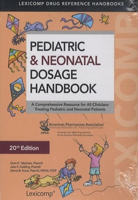 Carol Taketomo et Jane Hodding - Pediatric & Neonatal Dosage Handbook - A Comprehensive Resource for All Clinicians Treating Pediatric and Neonatal Patients.
