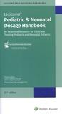 Carol Taketomo et Jane Hodding - Pediatric & Neonatal Dosage Handbook - An Extensive Resource for Clinicians Treating Pediatric and Neonatal Patients.