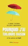 Carol Tavris et Elliot Aronson - Pourquoi j'ai toujours raison et les autres ont tort.