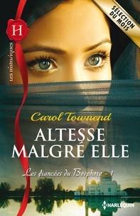 Carol Townend - Altesse malgré elle - T1 - Les fiancées du Bosphore.