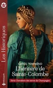 Carol Townend - Chevaliers des terres de Champagne Tome 4 : L'héritière de Sainte-Colombe.