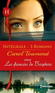 Carol Townend - Les fiancées du Bosphore : l'intégrale de la série.