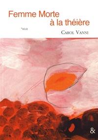 Carol Vanni - Femme morte à la théière.