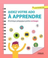 Carol Vorderman - Aidez votre ado à apprendre - 80 techniques pédagogiques positives en images.