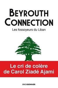 Carol Ziadé Ajami - Beyrouth Connection - Les fossoyeurs du Liban.